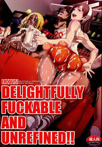Delightfully Fuckable and Unrefined!!