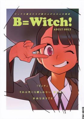 B=Witch!